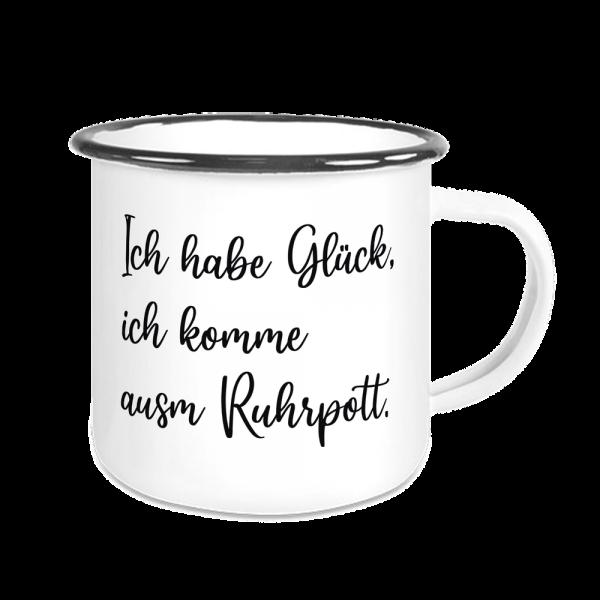 Emailletasse - Ich habe Glück, ich komme ausm Ruhrpott.